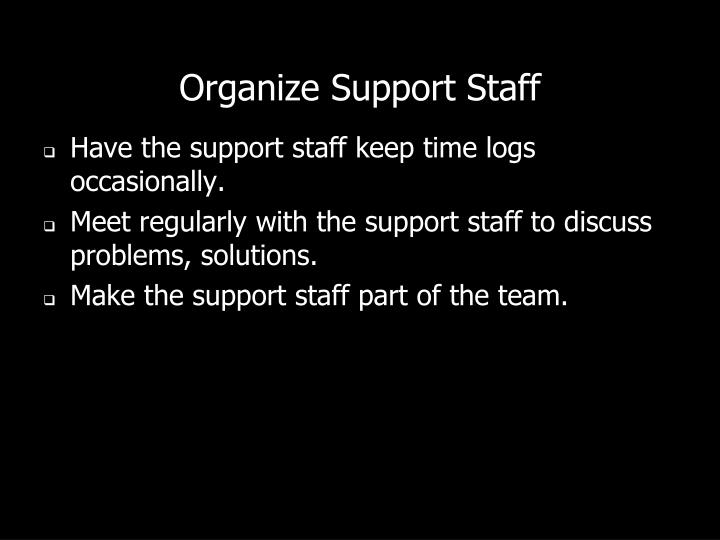 Organize Support Staff