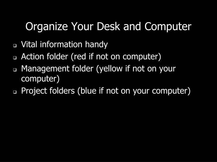 Organize Your Desk and Computer