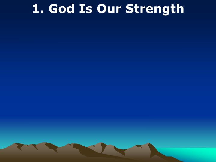 1. God Is Our Strength