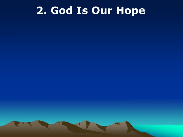 2. God Is Our Hope