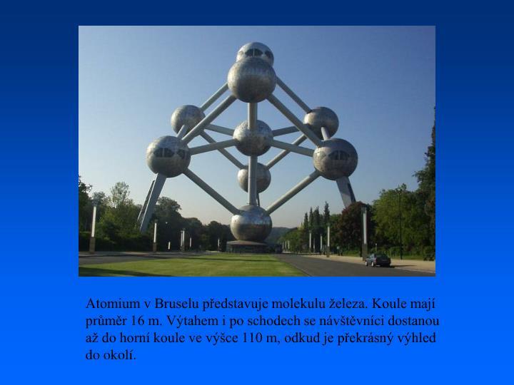 Atomium v Bruselu představuje molekulu železa. Koule mají