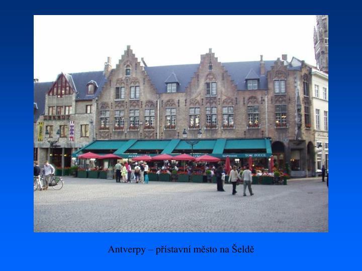 Antverpy – přístavní město na Šeldě
