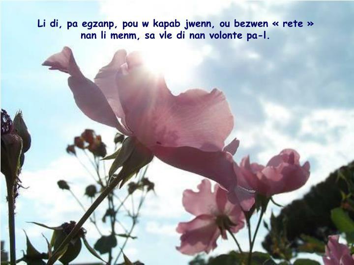 Li di, pa egzanp, pou w kapab jwenn, ou bezwen «rete»                 nan li menm, sa vle di nan volonte pa-l.