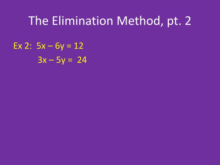 The Elimination Method, pt. 2