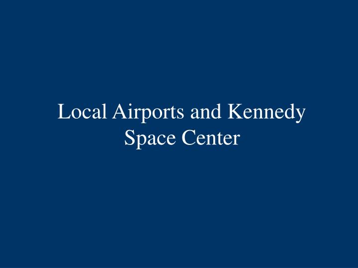 Local Airports and Kennedy Space Center