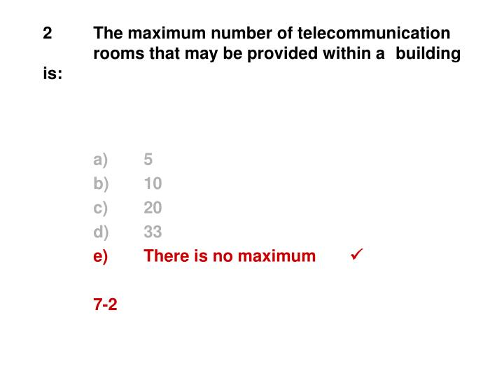 2	The maximum number of telecommunication 	rooms that may be provided within a 	building is: