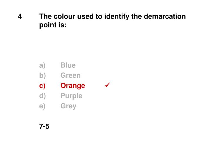 4	The colour used to identify the demarcation 	point is: