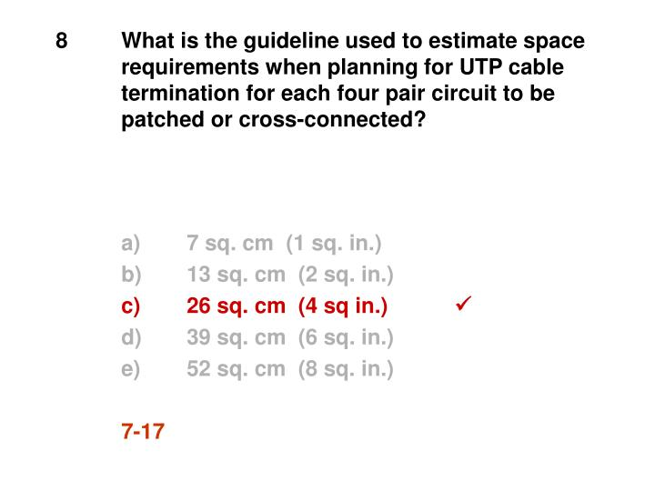 8	What is the guideline used to estimate space 	requirements when planning for UTP cable