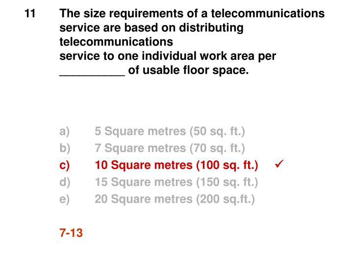 11	The size requirements of a telecommunications 	service are based on distributing 	telecommunications