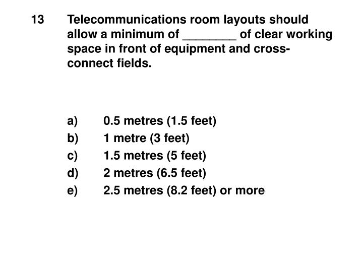 13	Telecommunications room layouts should 	allow a minimum of ________ of clear working 	space in front of equipment and cross-	connect fields.