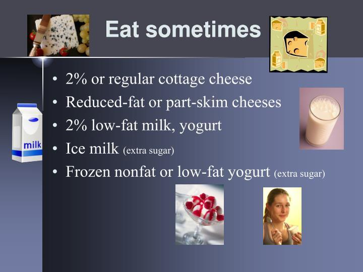 Eat sometimes