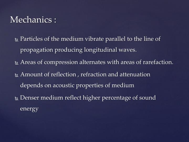 Particles of the medium vibrate parallel to the line of propagation producing longitudinal waves.
