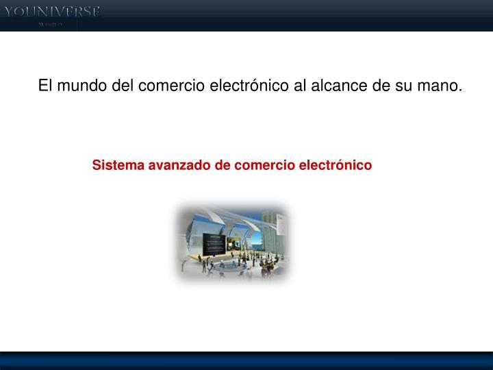 El mundo del comercio electrónico al alcance de su mano.