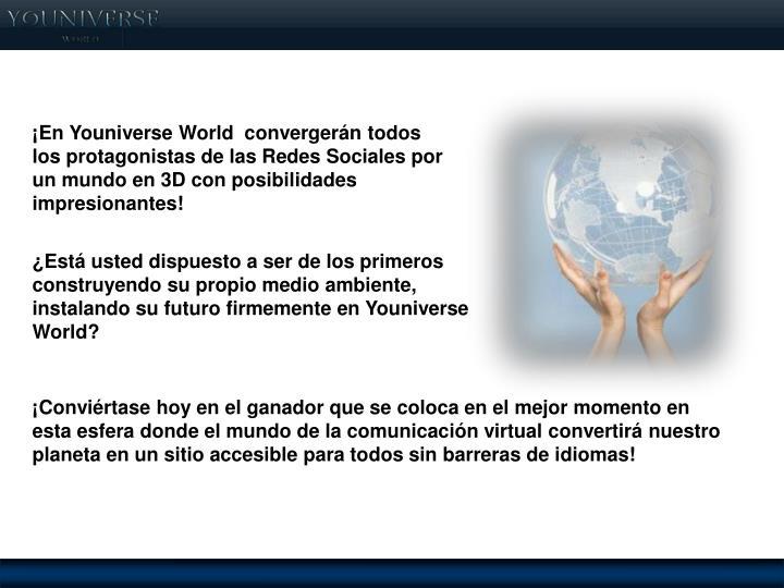 ¡En Youniverse World  convergerán todos los protagonistas de las Redes Sociales por un mundo en 3D con posibilidades impresionantes!