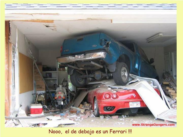 Nooo,  el de debajo es un Ferrari !!!