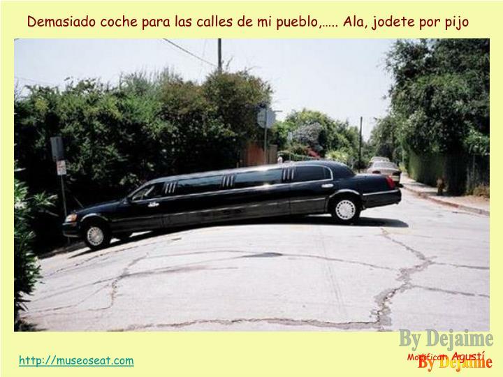 Demasiado coche para las calles de mi pueblo,….. Ala, jodete por pijo