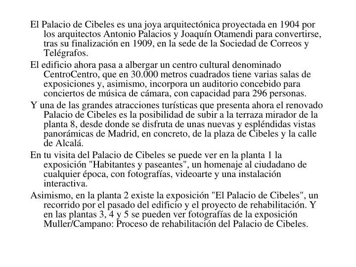 El Palacio de Cibeles es una joya arquitectónica proyectada en 1904 por los arquitectos Antonio Palacios y Joaquín Otamendi para convertirse, tras su finalización en 1909, en la sede de la Sociedad de Correos y Telégrafos.