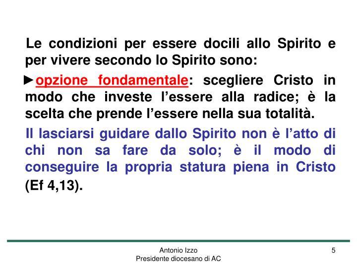 Le condizioni per essere docili allo Spirito e per vivere secondo lo Spirito sono: