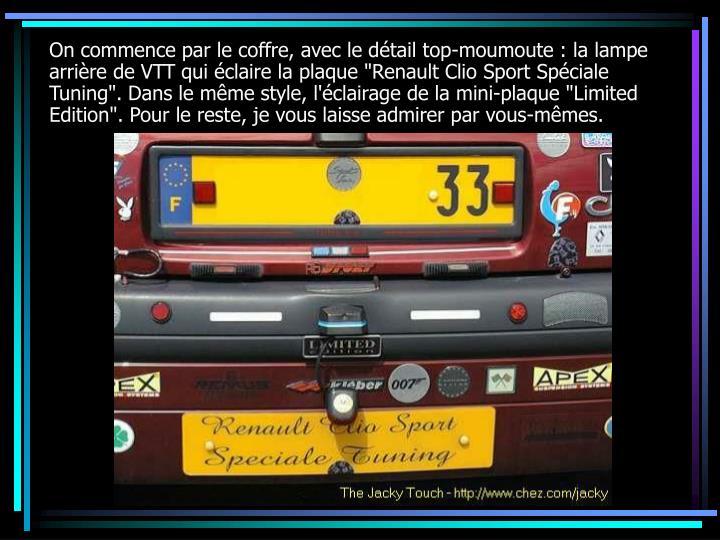 """On commence par le coffre, avec le détail top-moumoute : la lampe arrière de VTT qui éclaire la plaque """"Renault Clio Sport Spéciale Tuning"""". Dans le même style, l'éclairage de la mini-plaque """"Limited Edition"""". Pour le reste, je vous laisse admirer par vous-mêmes."""