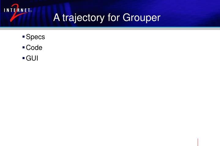 A trajectory for Grouper