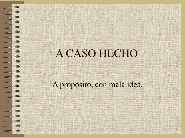 A CASO HECHO