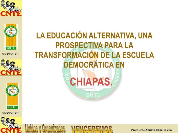 LA EDUCACIÓN ALTERNATIVA, UNA PROSPECTIVA PARA LA TRANSFORMACIÓN DE LA ESCUELA DEMOCRÁTICA EN