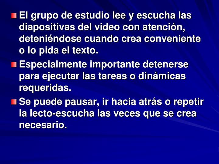 El grupo de estudio lee y escucha las diapositivas del video con atencin, detenindose cuando crea conveniente o lo pida el texto.