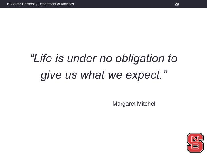 """Life is under no obligation to"