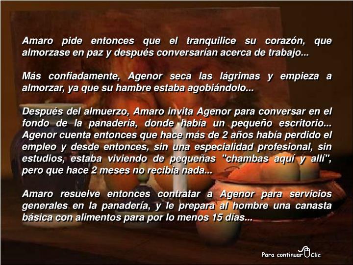 Amaro pide entonces que el tranquilice su corazón, que almorzase en paz y después conversarían acerca de trabajo...