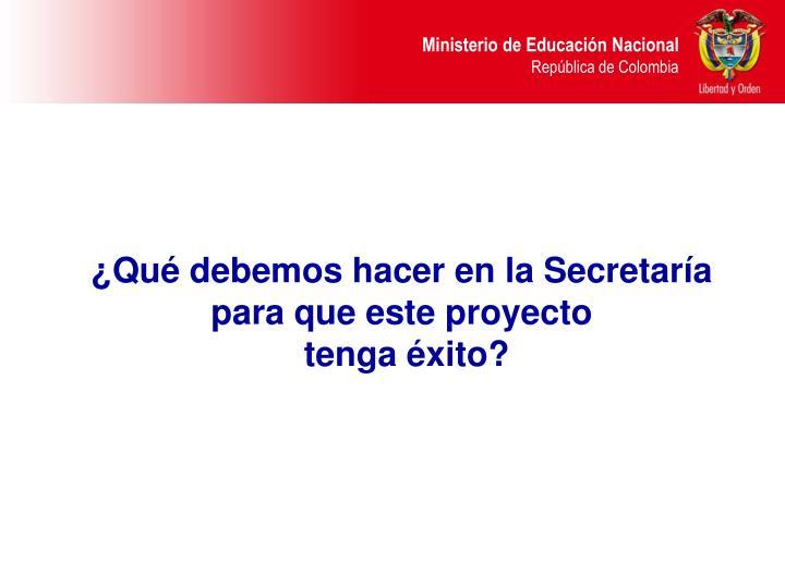 ¿Qué debemos hacer en la Secretaría