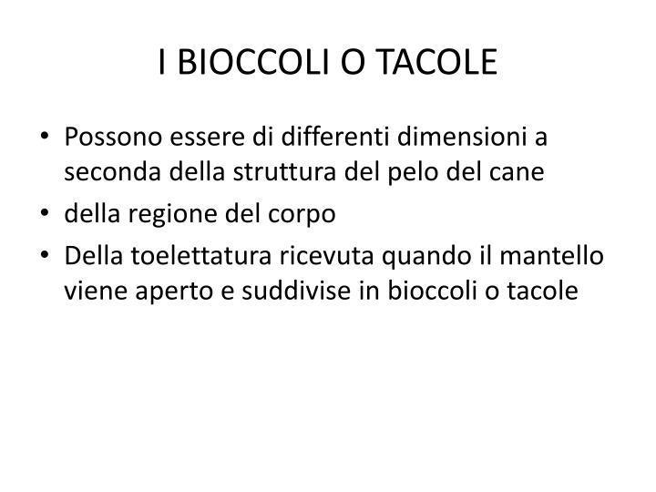 I BIOCCOLI O TACOLE