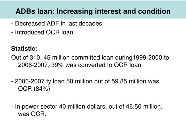ADBs loan: Increasing interest and condition