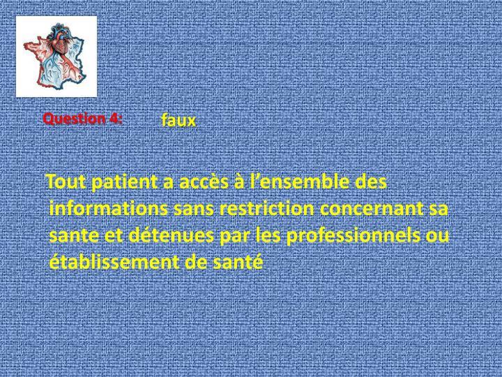 Tout patient a accès à l'ensemble des informations sans restriction concernant sa sante et détenues par les professionnels ou établissement de santé