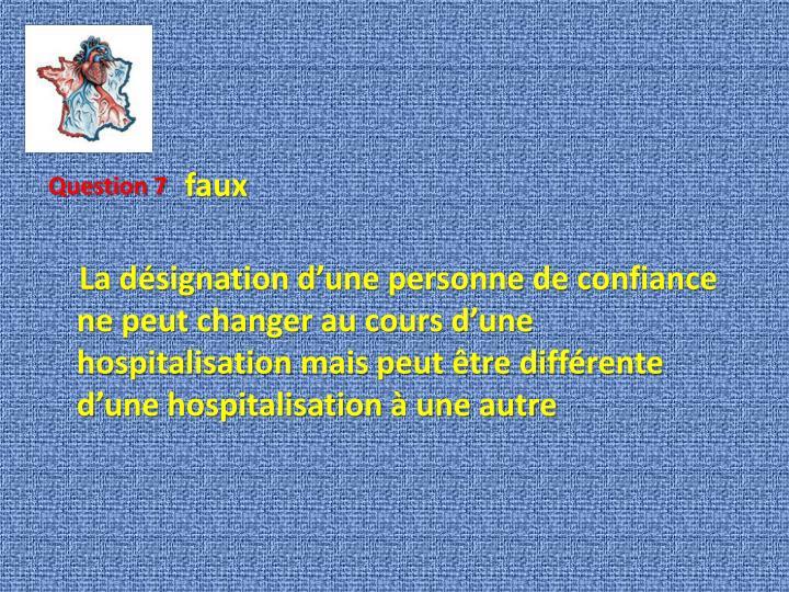 La désignation d'une personne de confiance ne peut changer au cours d'une     hospitalisation mais peut être différente d'une hospitalisation à une autre