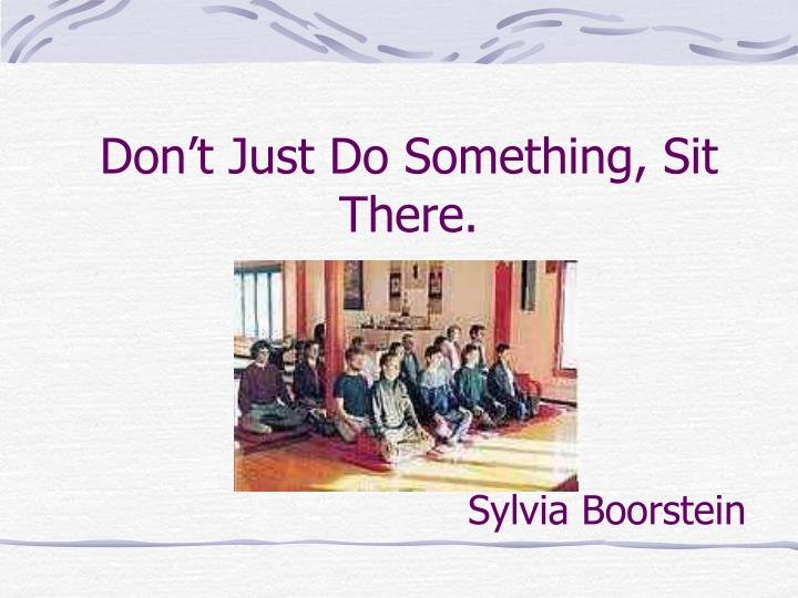 Don't Just Do Something, Sit There.
