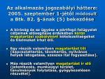 az alkalmaz s jogszab lyi h ttere 2005 szeptember 1 j t l m dosult a btk 82 nak 5 bekezd se