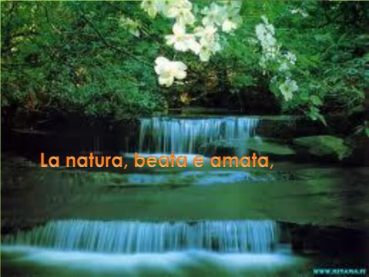 La natura, beata e amata,