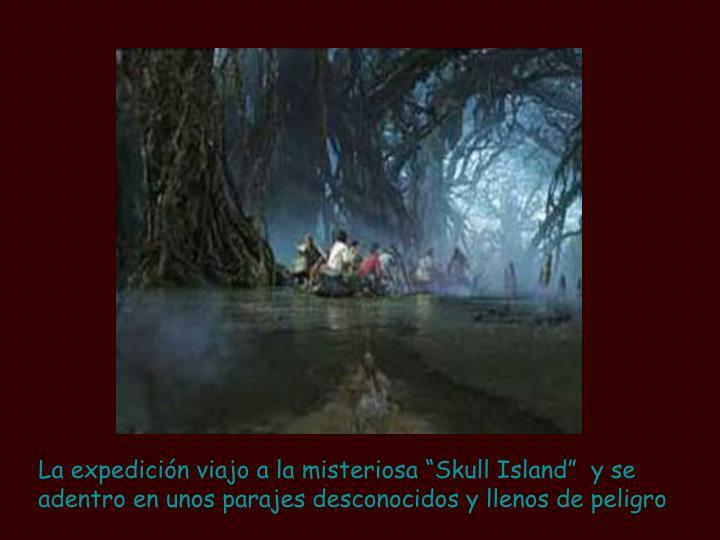 """La expedición viajo a la misteriosa """"Skull Island""""  y se adentro en unos parajes desconocidos y llenos de peligro"""