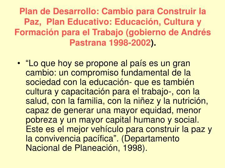 Plan de Desarrollo: Cambio para Construir la Paz,  Plan Educativo: Educación, Cultura y Formación para el Trabajo (gobierno de Andrés Pastrana 1998-2002