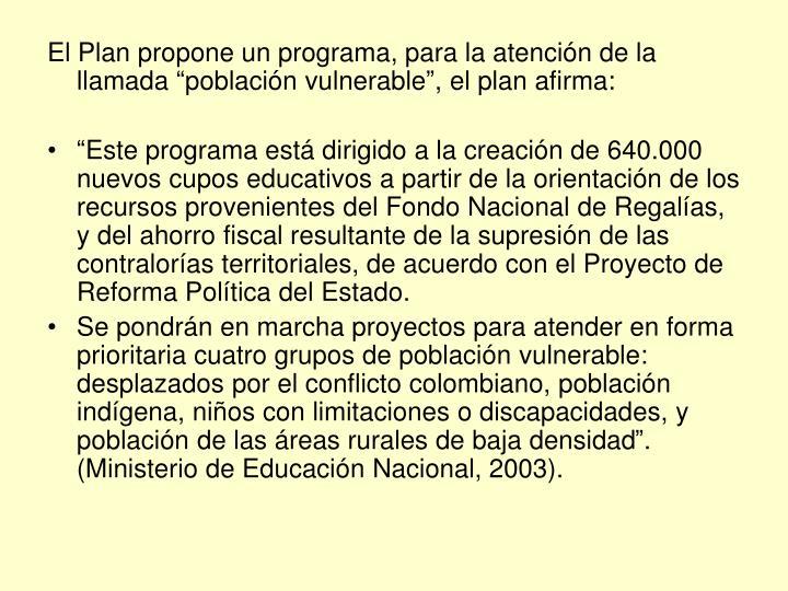 """El Plan propone un programa, para la atención de la llamada """"población vulnerable"""", el plan afirma:"""