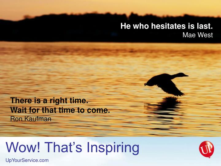 He who hesitates is last.