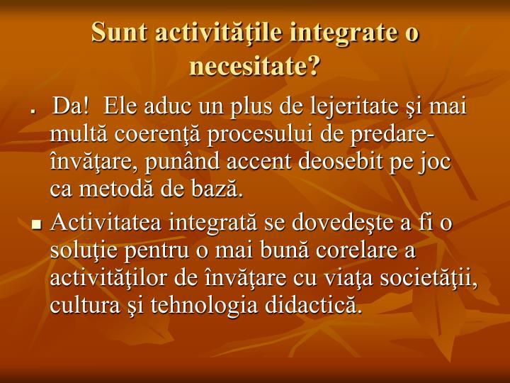 Sunt activităţile integrate o necesitate?
