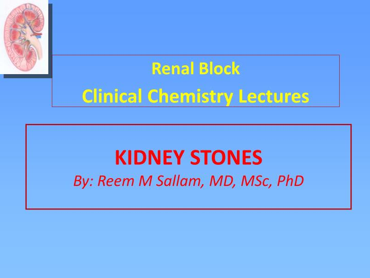 Kidney stones by reem m sallam md msc phd