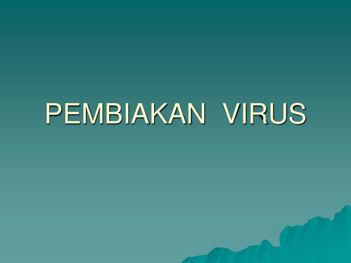 PEMBIAKAN  VIRUS
