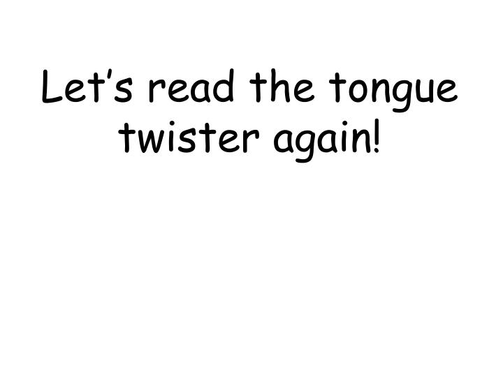 Let's read the tongue twister again!