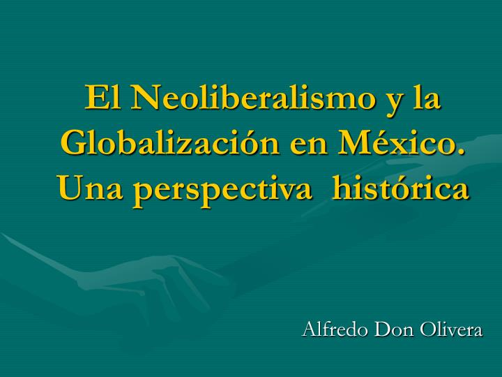 El Neoliberalismo y la Globalización en México.