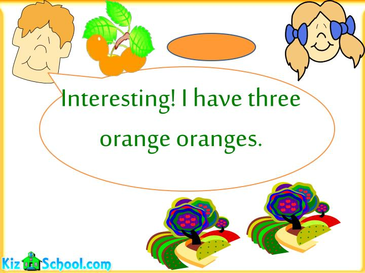 Interesting! I have three orange oranges.