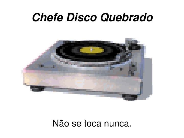 Chefe Disco Quebrado