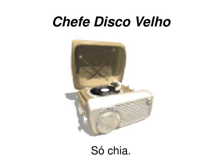 Chefe Disco Velho