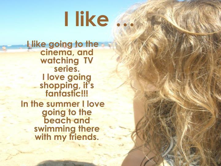 I like …